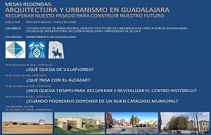 <p>Se han organizado varias mesas redondas sobre Arquitectura y Urbanismo en Guadalajara:</p>  <p>30 de septiembre a las 19 h ¿Qué queda de Villafores?</p>  <p>20 de octubre 19h ¿Qué pasa con el Alcázar?</p>  <p>17 de noviembre ¿Nos queda tiempo para recuperar y revitalizar el Centro Histórico?</p>  <p>15 de diciembre 19 h ¿Cuándo podremos disponer de un buen catálogo municipal?</p>  <p>Se controlará la asistencia con objeto de poder convalidar un crédito transversal a los estudiantes de la UAH.</p>